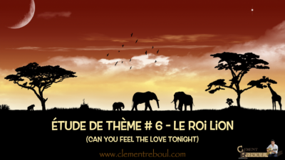 Étude de theme #6 – Le roi lion (Can you feel the love tonight)